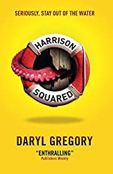 Harrison Squared by Daryl Gregory (2015-03-27)