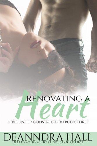 Renovating a Heart: Volume 3 (Love Under Construction)