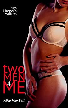Two Men for Me (bisexual threesome menage MF MM MMF erotic romance) (Mrs Harper'sValleys Book 1) by [Ball, Alice May]