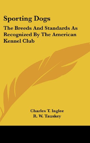 Sporting Dogs: The Breeds and Standards as Recognized by the American Kennel Club