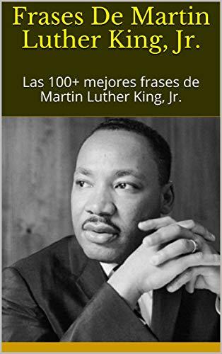 Frases De Martin Luther King Jr Las 100 Mejores Frases