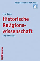 Historische Religionswissenschaft: Eine Einführung (Religionswissenschaft heute)