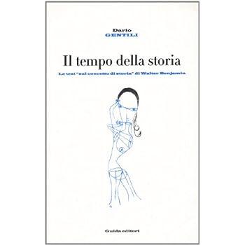 Il Tempo Della Storia. Le Tesi Sul «Concetto Di Storia» Di Walter Benjamin