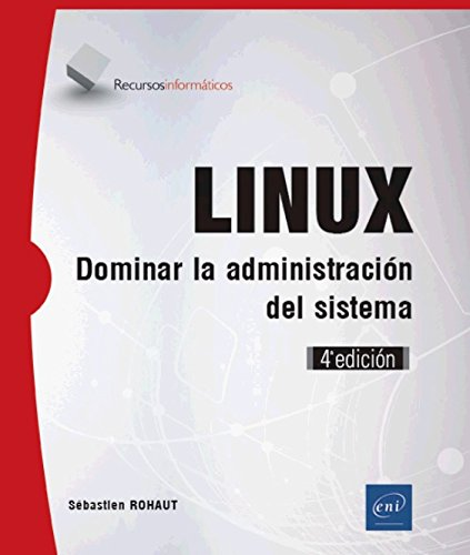 Linux - dominar la administración del sistema (4ª edición) por Sébastien Rohaut