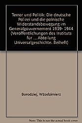 Terror und Politik. Die deutsche Polizei und die polnische Widerstandsbewegung im Generalgouvernement 1939-1944