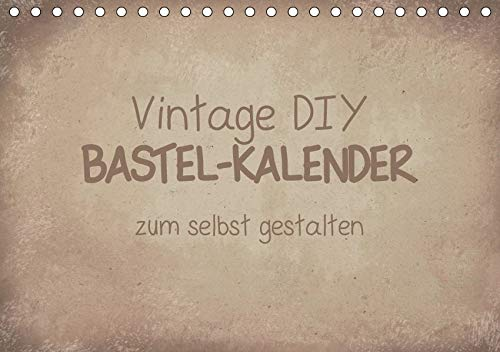 Vintage DIY Bastel-Kalender (Tischkalender 2019 DIN A5 quer): Gestalte deinen Kalender im Vintage-Stil. (Monatskalender, 14 Seiten ) (CALVENDO Hobbys)