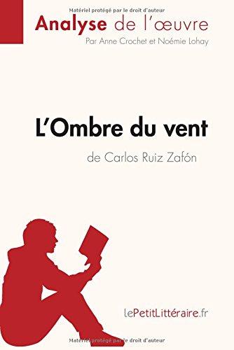 L'Ombre du vent de Carlos Ruiz Zafón (Analyse de l'oeuvre): Comprendre La Littérature Avec Lepetitlittéraire.Fr