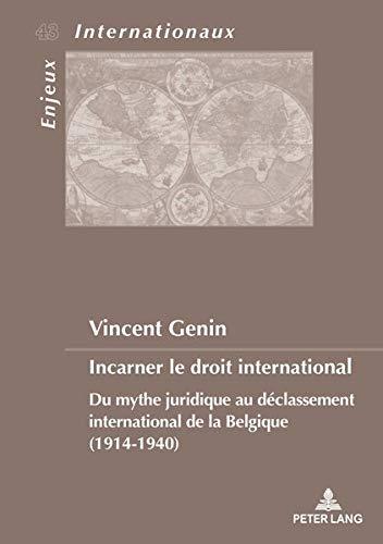 Incarner le droit international: Du mythe juridique au déclassement international de la Belgique (1914-1940) par Vincent Genin