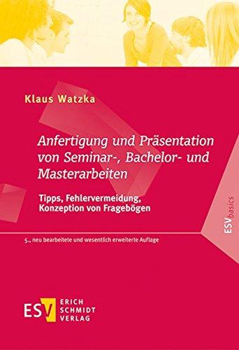 Anfertigung und Präsentation von Seminar-, Bachelor- und Masterarbeiten: Tipps, Fehlervermeidung, Konzeption von Fragebögen (ESVbasics)