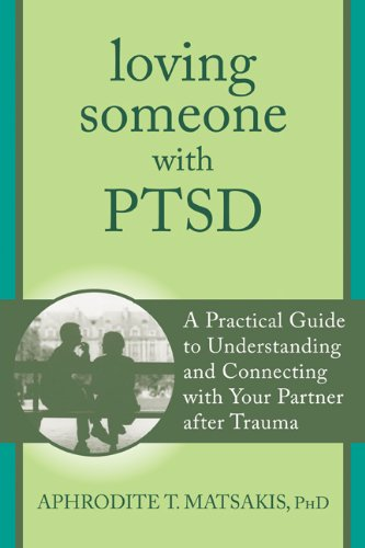 Loving Someone with PTSD: A Practical Guide to Understanding and Connecting with Your Partner after Trauma (New Harbinger Loving Someone Series)