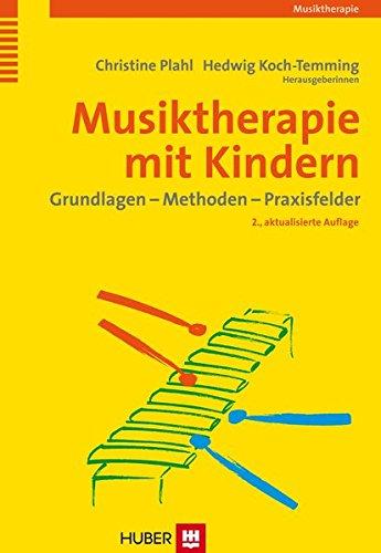 Musiktherapie mit Kindern. Grundlagen - Methoden - Praxisfelder