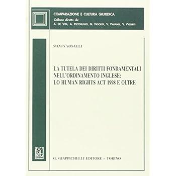 La Tutela Dei Diritti Fondamentali Nell'ordinamento Inglese: Lo Human Rights Act 1998 E Oltre