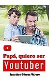 Papá, quiero ser Youtuber