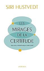Les Mirages de la certitude: Essai sur la problématique corps/esprit