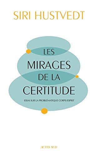 Les Mirages de la certitude: Essai sur la problématique corps/esprit (ESSAIS LITTERAI) (French Edition)