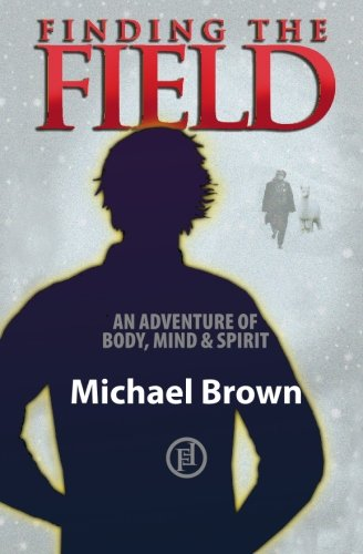Finding the Field: An Adventure of Mind, Body and Spirit