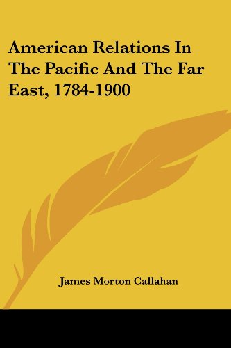 American Relations in the Pacific and the Far East, 1784-1900
