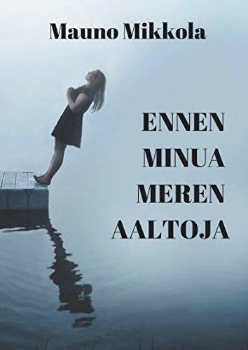 Ennen minua meren aaltoja (Finnish Edition) por Mauno  Mikkola