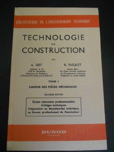 Technologie de construction : Par A. Giet,... et R. Pasquet,... Tome 1. Liaison des pices mcaniques. coles nationales professionnelles, collges techniques, prparation au baccalaurat technique... Prface d'mile Mareine