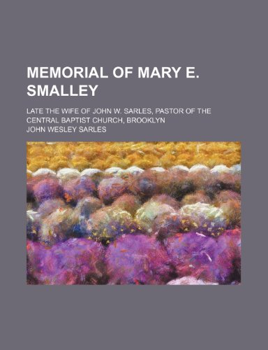 Memorial of Mary E. Smalley; Late the Wife of John W. Sarles, Pastor of the Central Baptist Church, Brooklyn