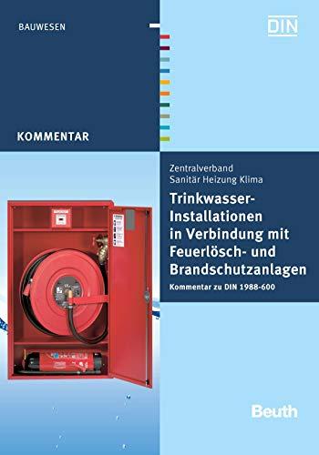 Trinkwasser-Installationen in Verbindung mit Feuerlösch- und Brandschutzanlagen: Kommentar zu DIN 1988-600 (Beuth Kommentar) Din Installation