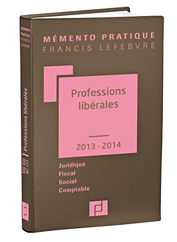 Mémento Professions libérales 2013/2014: Juridique - Fiscal - Social - Comptable par Editions Francis Lefebvre