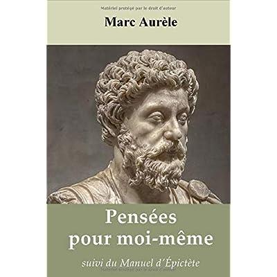 Pensées pour moi-même de Marc Aurèle, suivi du Manuel d'Épictète