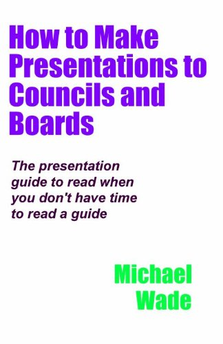 How to Make Presentations to Councils and Boards (English Edition) PDF Books