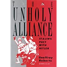 The Unholy Alliance: Stalin's Pact with Hitler by Geoffrey Roberts (1989-12-31)
