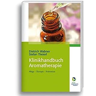 Klinikhandbuch Aromatherapie: Pflege - Therapie - Prävention