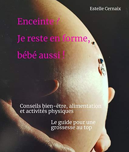 Enceinte ? Je reste en forme, bébé aussi ! Le livre grossesse - Guide santé, bien-être, alimentation et activités physiques