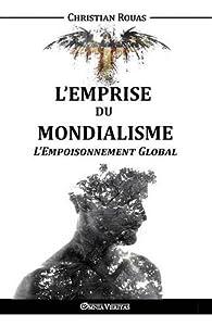 L'emprise du mondialisme - L'empoisonnement global par Christian Rouas