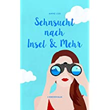 Sehnsucht nach Insel & Mehr (Liebes-Trilogie 3)