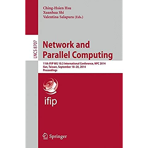 Network and Parallel Computing: 11th Ifip Wg 10.3 International Conference, Npc 2014, Ilan, Taiwan, September 18-20, 2014, Proceedings (Lecture Notes in Computer