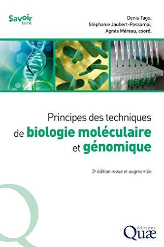 Principes des techniques de biologie moléculaire et génomique: 3e édition revue et augmentée (Savoir faire)