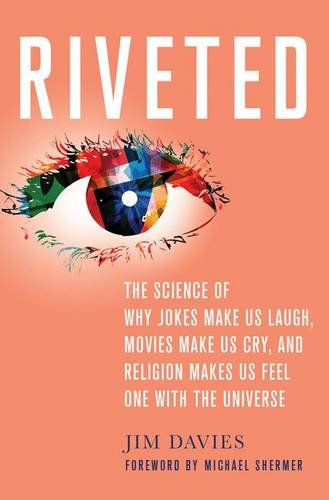 Riveted: The Science of Why Jokes Make Us Laugh, Movies Make Us Cry, and Religion Makes Us Feel One with the Universe por Jim Davies