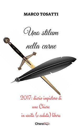 Uno stilum nella carne: 2017: Diario impietoso di una Chiesa in uscita (e caduta) libera