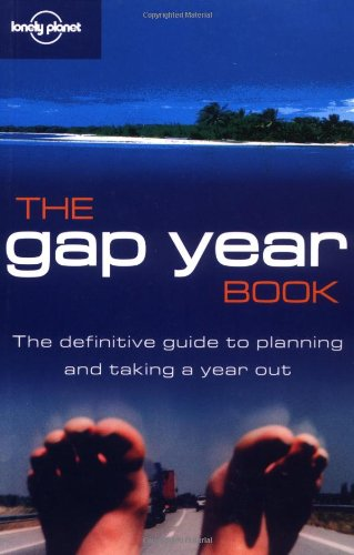 Descargar Libro The Gap Year Book : The definitive guide to planning and taking a year out (en anglais) de Guide Lonely Planet