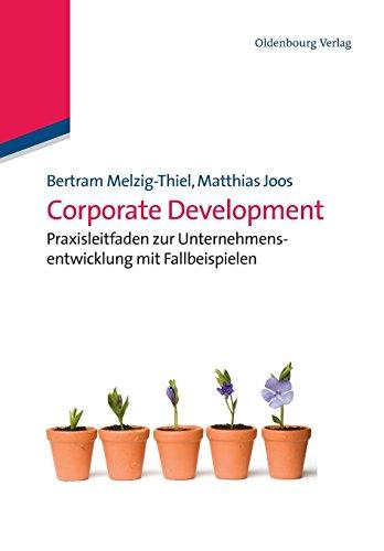 Corporate Development: Praxisleitfaden zur Unternehmensentwicklung mit Fallbeispielen