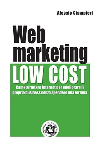 Web marketing low cost: Come sfruttare internet per migliorare il proprio business senza spendere una fortuna