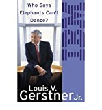 [(Who Says Elephants Can't Dance?: How I Turned Around IBM)] [ By (author) Louis Gerstner ] [August, 2003]