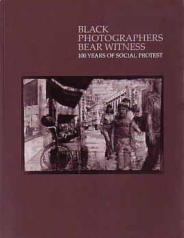 Black Photographers Bear Witness: 100 Years of Social Protest by Deborah Willis (1989-06-03)