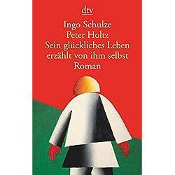 Peter Holtz Sein glückliches Leben erzählt von ihm selbst: Roman