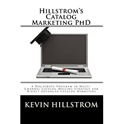 Hillstrom's Catalog Marketing PhD: A Doctorate Program in Multi-Channel Catalog Mailing Strategy for Highly Advanced Catalog Marketers: Volume 1