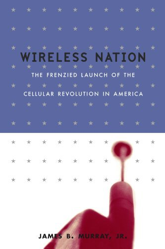 Frenzied Launch Of The Cellular Revolution by James B. Murray (2002-10-16) ()