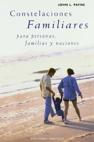 Constelaciones familiares, para personas, familias y naciones (PSICOLOGÍA) por JOHN PAYNE