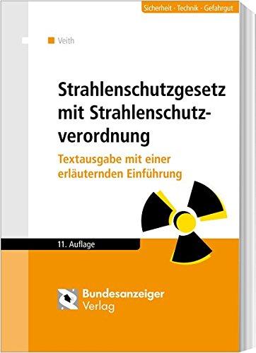 Strahlenschutzgesetz mit Verordnungen: Textausgabe mit einer erläuternden Einführung