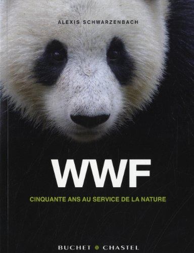 WWF, cinquante ans au service de la nature par Alexis Schwarzenbach