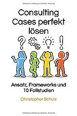 Consulting Cases perfekt lösen: Ansatz, Frameworks und 10 Fallstudien Taschenbuch
