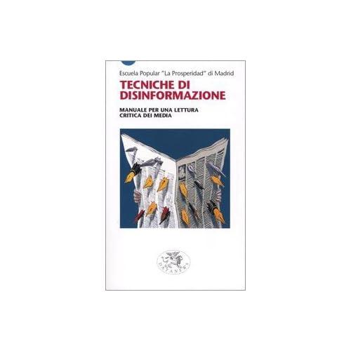 Tecniche Di Disinformazione. Manuale Per Una Lettura Critica Dei Media